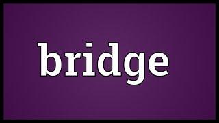 Bridge Meaning