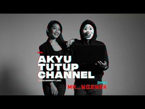 Akyu Tutup Channel (Ya Clickbait lah!) | MR. NGEHEK feat Fithri Syamsu