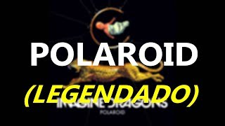 IMAGINE DRAGONS - Polaroid (LEGENDADO)