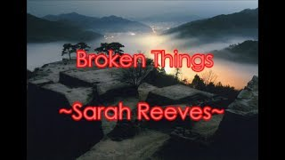 Broken Things ~Sarah Reeves