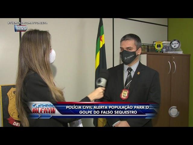Polícia Civil alerta população para o golpe do falso sequestro