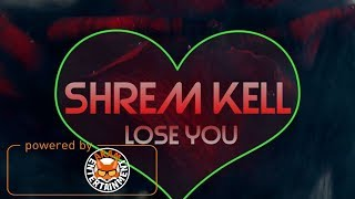 Shrem Kell - Lose You - April 2018