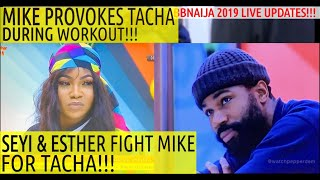 BBNaija 2019 LIVE UPDATES | MIKE PROVOKES TACHA DURING WORKOUT | ESTHER & SEYI FIGHT MIKE FOR TA