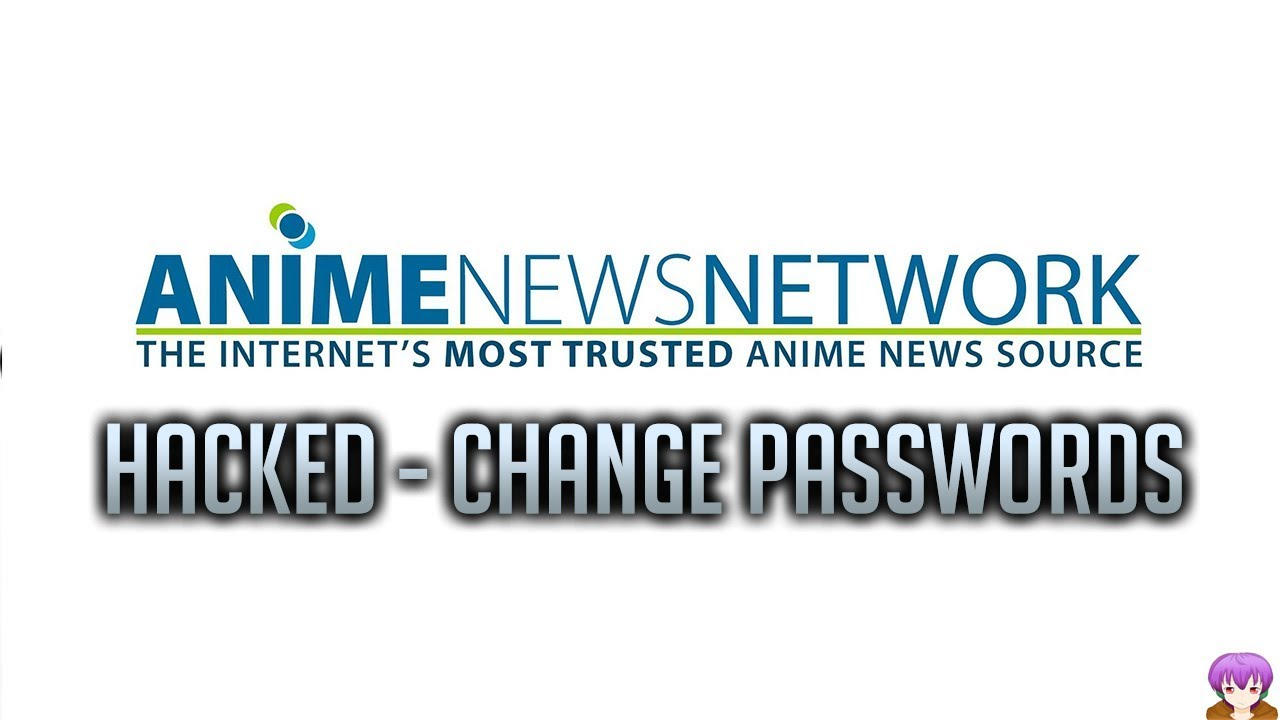 Anime news network hacked change your passwords now