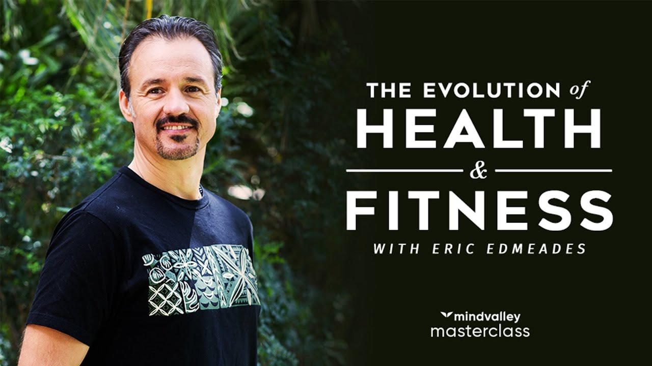 The Next Evolution of Health & Fitness With Eric Edmeades - Mindvalley Masterclass Trailer