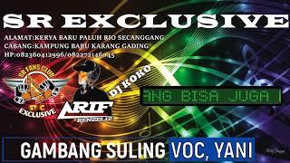 GAMBANG SULING-COVER YANI SR EXCLUSIVE BY DJ KOKO DJ ARIF RENZELIZ