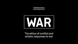 Benjamin Britten's War Requiem   WAR - the ethics of conflict and artistic responses to war