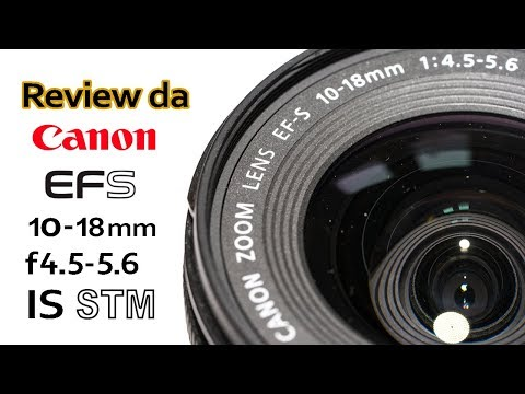 Review da Canon EFS 10-18mm f/4.5-5.6 IS STM
