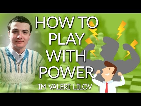 How to Play with Power - IM Valeri Lilov (Webinar Replay)