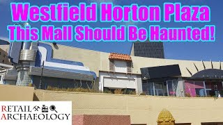 Westfield Horton Plaza: This Mall Should Be Haunted! | Retail Archaeology Dead Mall Documentary