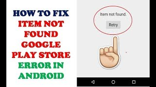 How to Fix Item Not Found Google Play Store Error in Android Phone