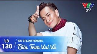 BỮA TRƯA VUI VẺ SỐ 130 | LOU HOÀNG | 28/05/2017 | VTV GO