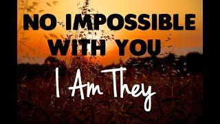I Am They - No Impossible With You (Lyrics) ♪ YouTube Videos