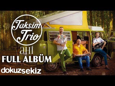Taksim Trio - Ahi (Full Albüm)