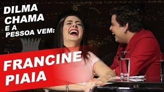 DILMA CHAMA E A PESSOA VEM - FRANCINE PIAIA