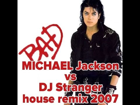Michael Jackson vs DJ Stranger - BAD (House Remix 2007)