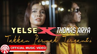 Thomas Arya & Yelse - Takkan Pernah Terganti [Official Music Video HD]