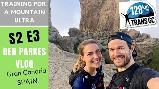 Trail Running In Gran Canaria - Training for Trans Gran Canaria 128k - Ben Parkes S2 E3