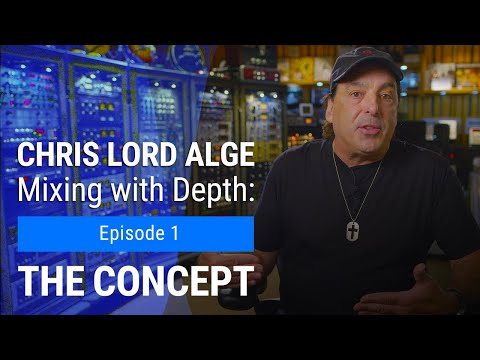 Mixing with Depth w/ Chris Lord-Alge | Ep. 1 – The Concept