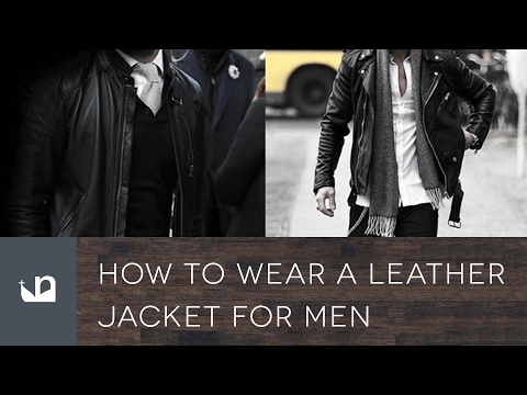How To Wear A Leather Jacket For Men - 50 Styles