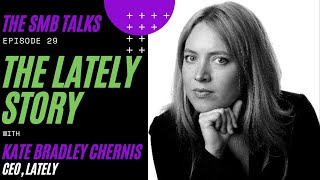The SMB Talks Episode 29 feat Kate Bradley Chernis, CEO - Lately