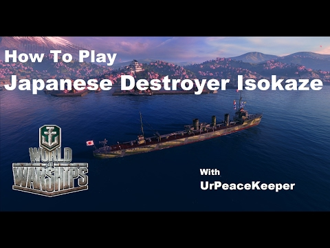 How To Play Japanese Destroyer Isokaze In World Of Warships