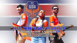 HIT THE BALL HARDER - Forca Goa Anthem feat REZA FERNANDES with band RENAISSANCE (2018)