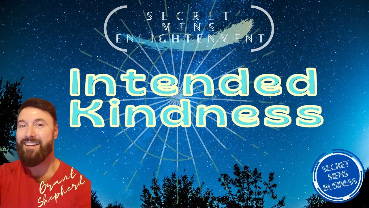 SMB TV Secret Men's Enlightenment- Intended Kindness