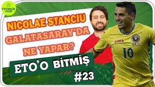Nicolae Stanciu, Galatasaray'da Ne Yapar? | Mustafa Demirtaş | Eto'o Bitmiş #23