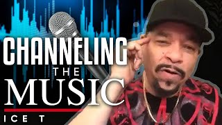 HOW TO CHANNEL MUSIC: Ice-T's Advice On How To Start Letting The Music Flow Through You | Ice-T