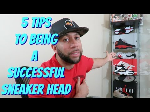 5 Tips To Being A Successful Sneaker Head