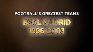 Football's Greatest Club Teams ● Real Madrid C.F. years 1996-2003