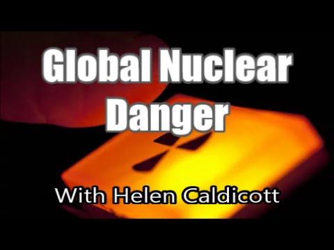Helen Caldicott: Global Nuclear Danger p1/2