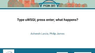 Asheesh Laroia, Philip James   Type uWSGI; press enter; what happens   PyCon 2017