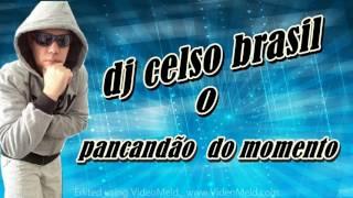 DJ CELSO BRASIL REMIX O PANCADAO DO MOMENTO