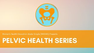 Introducing the WHEMS Pelvic Health Series