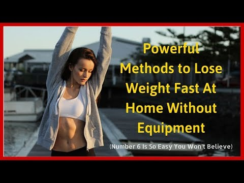 7 Simple and Powerful Methods to Lose Weight Fast At Home Without Equipment