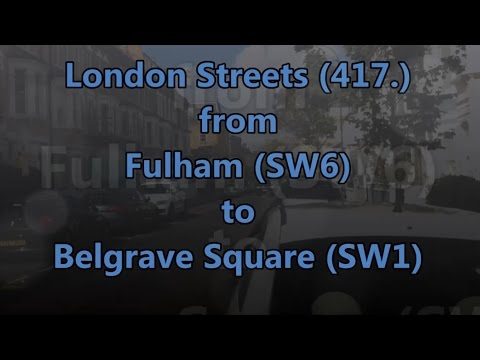 London Streets (417.) - Fulham (SW6) - Belgrave Square (SW1)