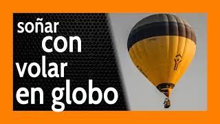 Soñar con Volar en Globo 🎈 Calma y Seguridad 💢 Agarra tu Ego