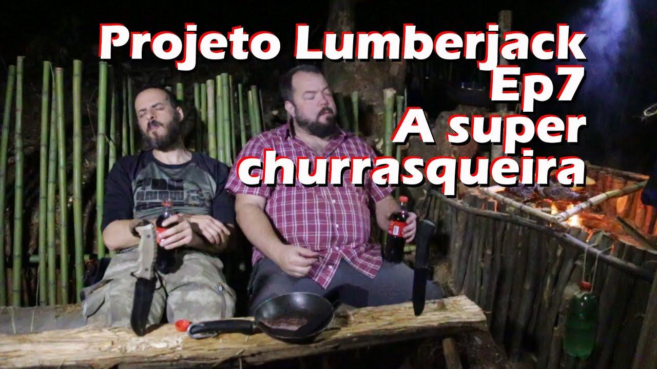 Projeto LUMBERJACK - Ep7 A Churasqueira