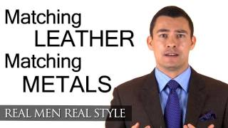 Matching Leather & Matching Metals In Menswear - Men's Clothing Accessories Matching Tips