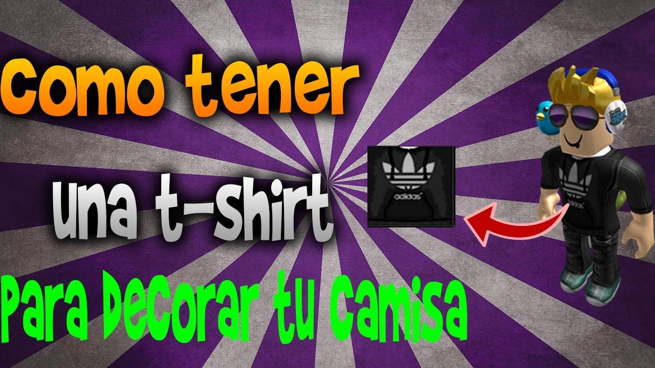 Como Tener Una T Shirt Para Decorar Tu Camisa Roblox Youtube
