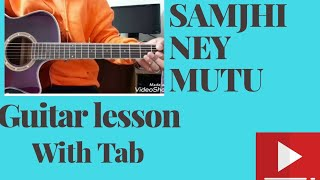 SAMJHINEY MUTU (GUITAR LESSON ) WITH TAB.