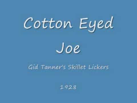 Cotton Eyed Joe Gid Tanners Skillet Lickers 1928