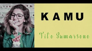 Download Mp3 K A M U - Tito Sumarsono  Lirik Video