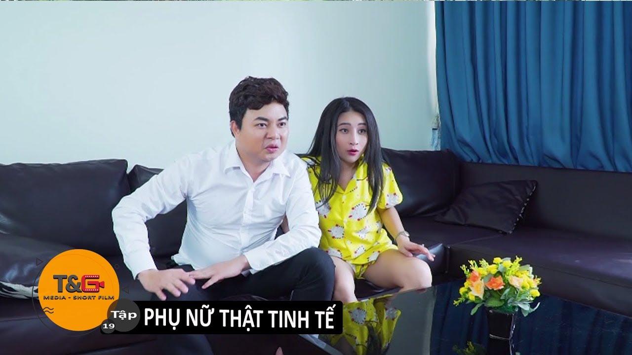 TG MEDIA FILM| TẬP 19: PHỤ NỮ THẬT TINH TẾ | PHIM HÀI 2018