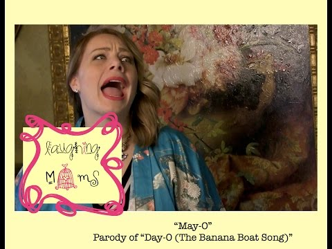 """""""May-O"""" Parody of """"Day-O (The Banana Boat Song)"""""""