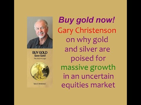 Buy gold now! Gary Christenson on why gold & silver are poised for massive growth. // Physical gold
