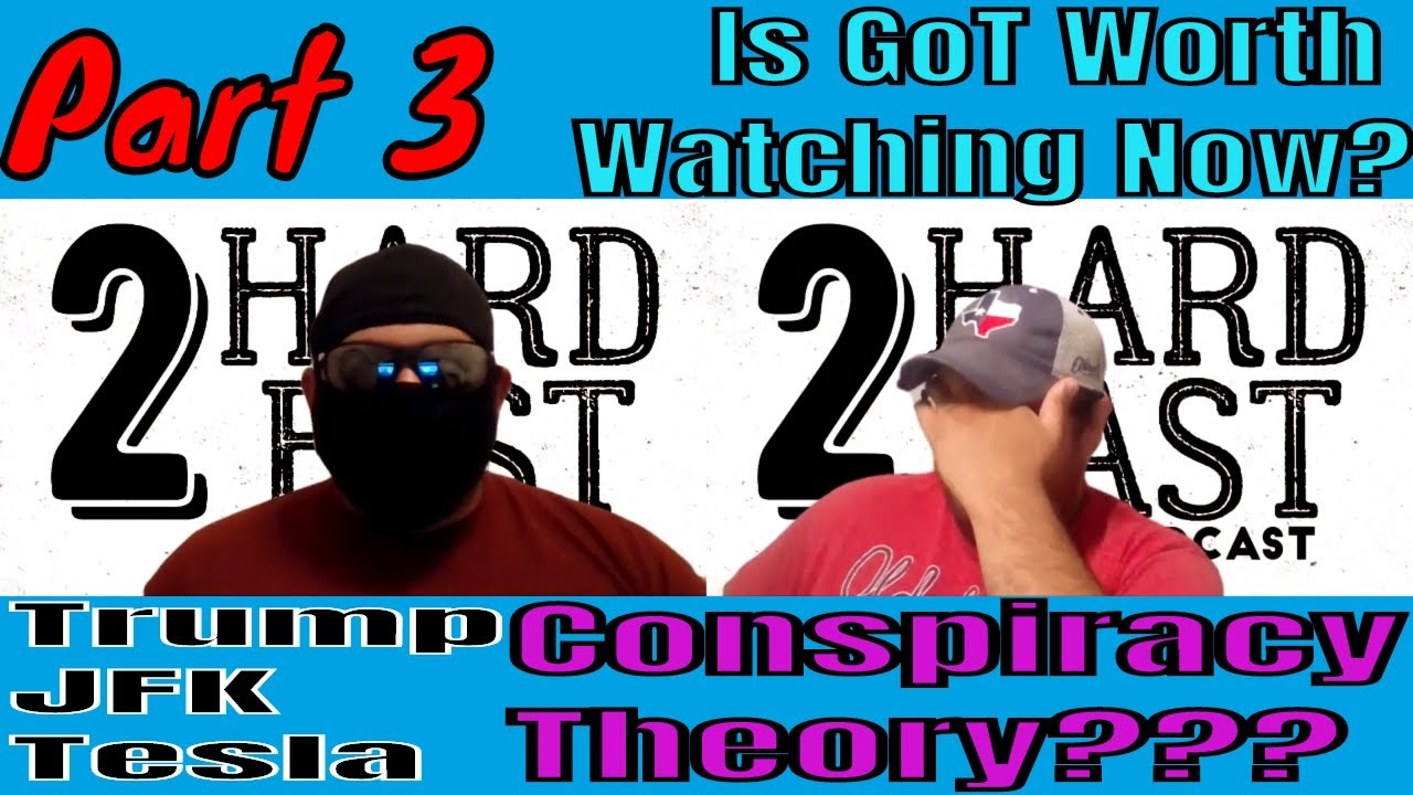 Trump Jfk Tesla Conspiracy Theory Is Game Of Thrones Worth Watching Now 2h2f Part 3 Ep 1 Youtube