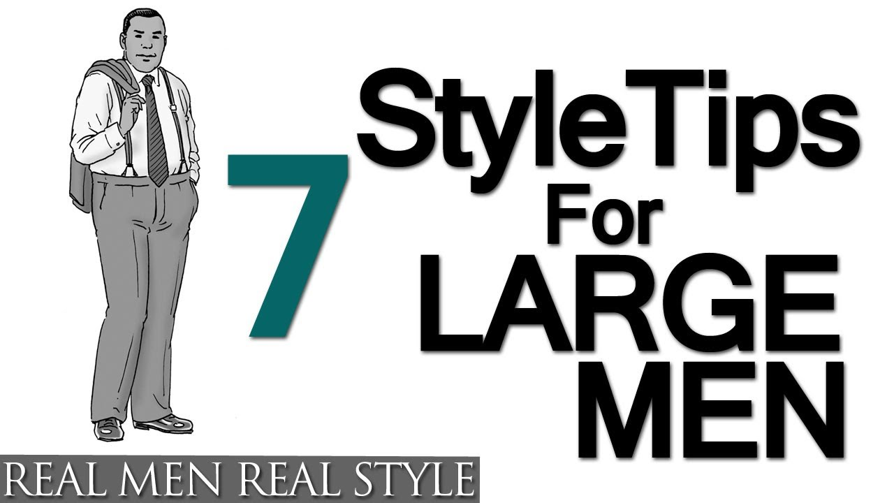 7 Style Tips For Large Men Big Man 39 S Guide To Sharp Dressing Heavy Mens Fashion Help Video